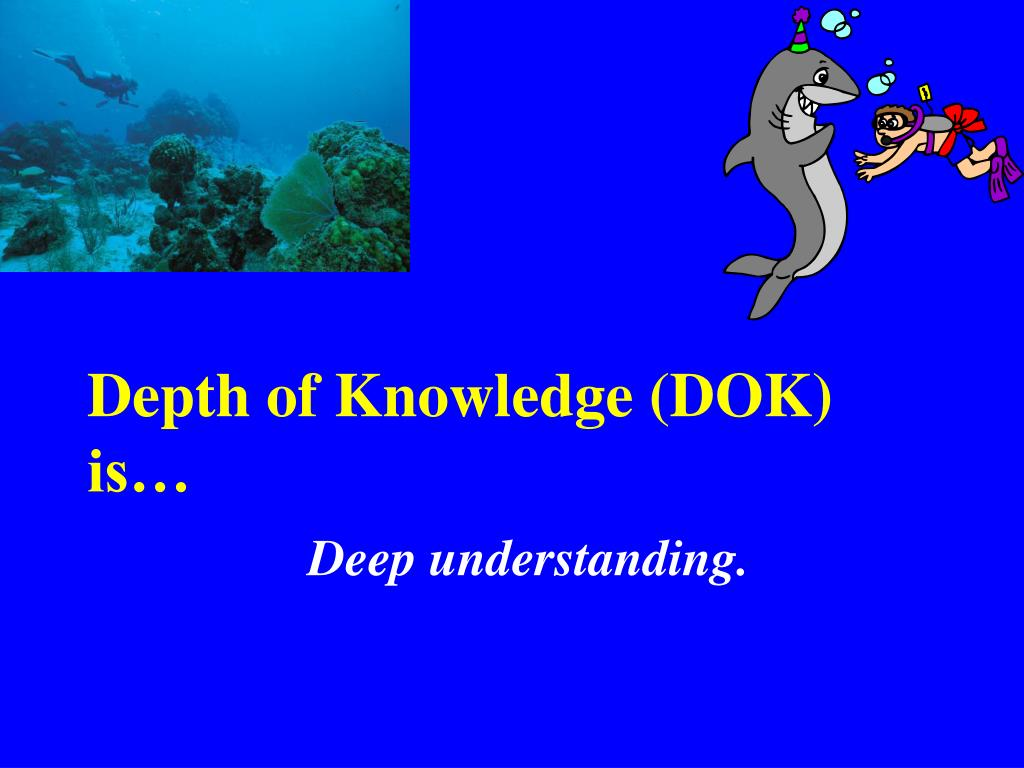 Depth of Knowledge (DOK) is…