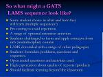 so what might a gats lams sequence look like
