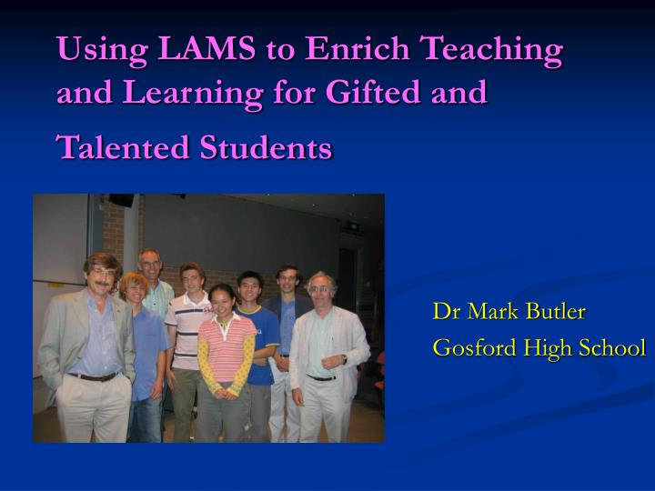 Using lams to enrich teaching and learning for gifted and talented students