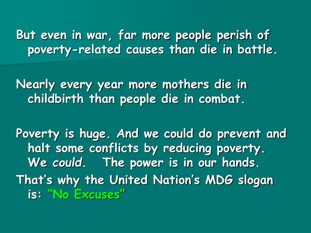 But even in war, far more people perish of poverty-related causes than die in battle.