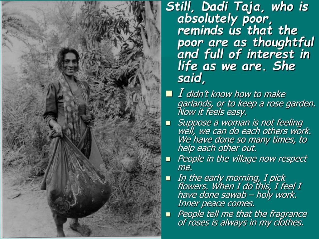 Still, Dadi Taja, who is absolutely poor, reminds us that the poor are as thoughtful and full of interest in life as we are. She said,