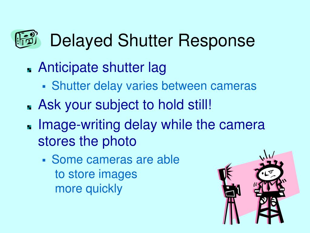 Delayed Shutter Response