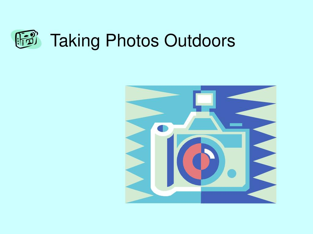 Taking Photos Outdoors