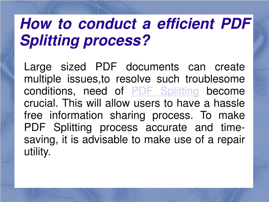 Large sized PDF documents can create multiple issues,to resolve such troublesome conditions, need of