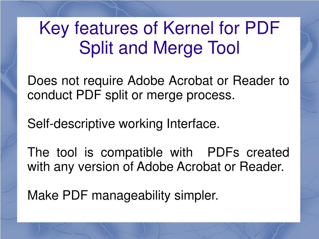 Does not require Adobe Acrobat or Reader to conduct PDF split or merge process.