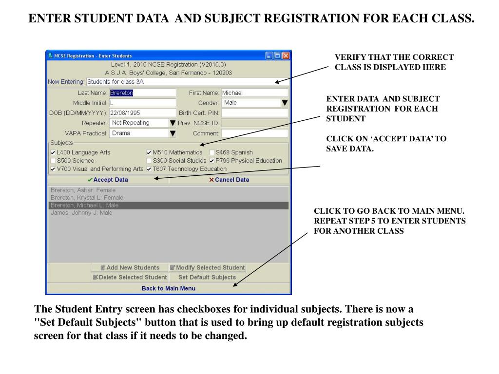 ENTER STUDENT DATA  AND SUBJECT REGISTRATION FOR EACH CLASS.