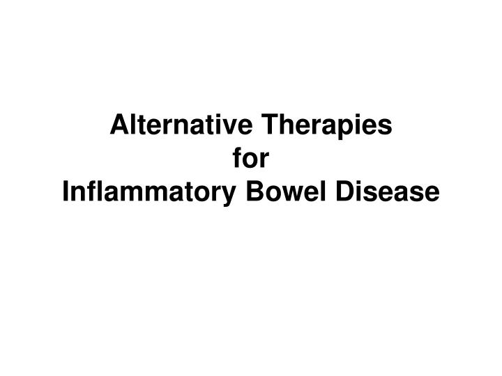 Alternative therapies for inflammatory bowel disease l.jpg
