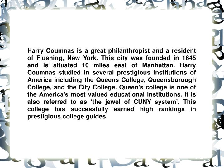Harry Coumnas is a great philanthropist and a resident of Flushing, New York. This city was founded ...