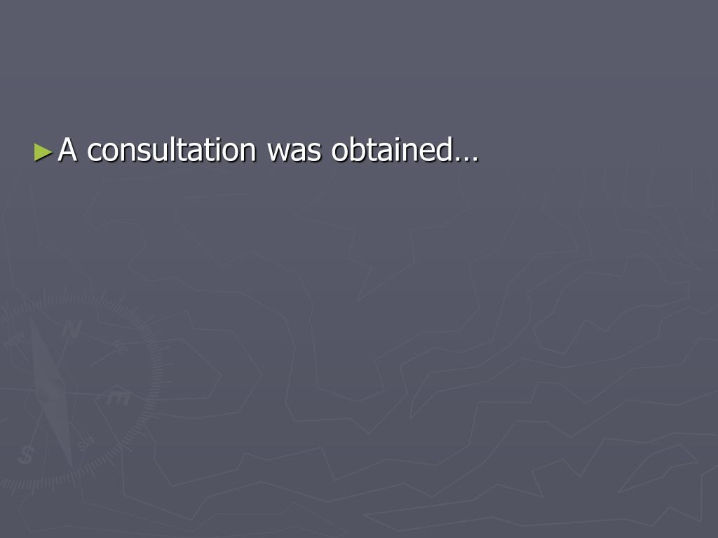 A consultation was obtained…