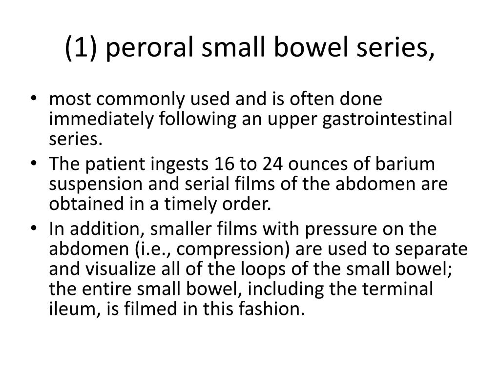(1) peroral small bowel series,