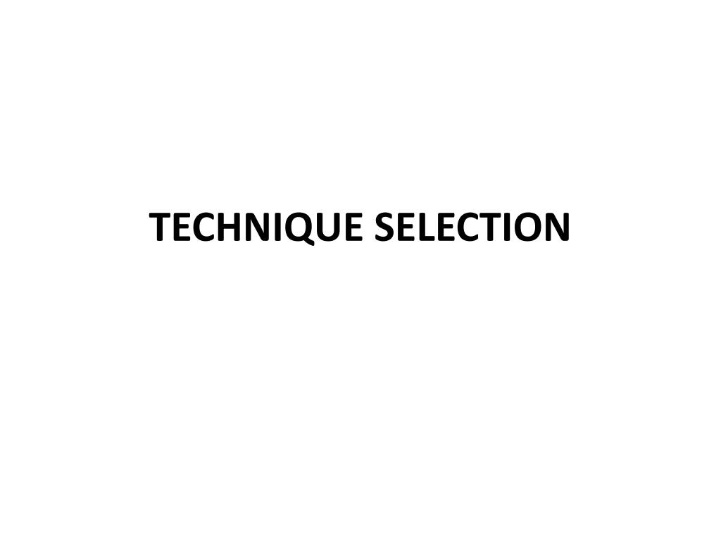 TECHNIQUE SELECTION