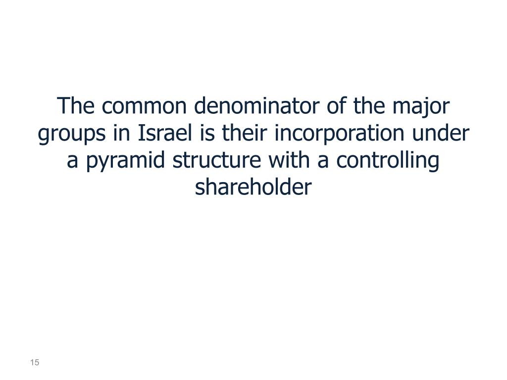 The common denominator of the major groups in Israel is their incorporation under a pyramid structure with a controlling shareholder