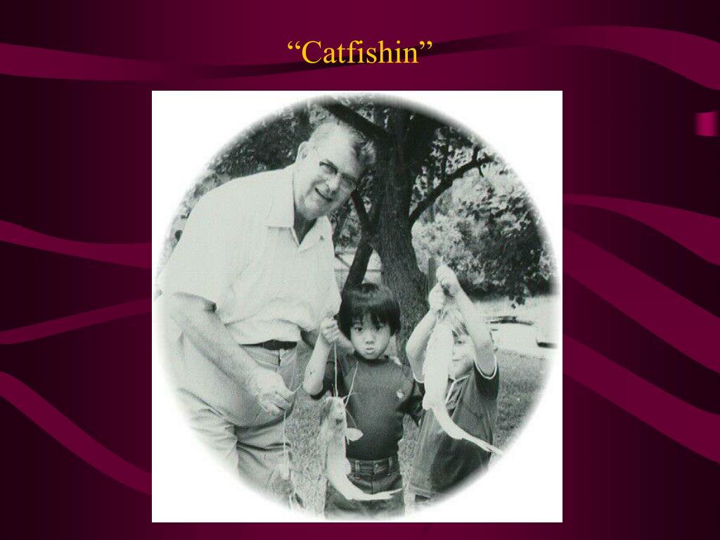 """""""Catfishin"""""""