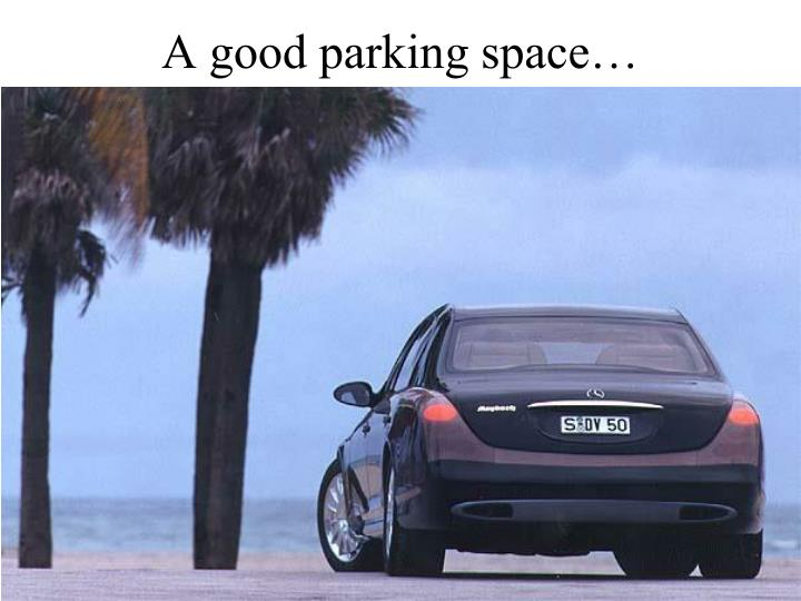 A good parking space