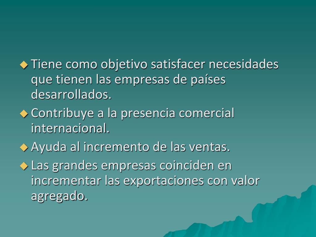 Tiene como objetivo satisfacer necesidades que tienen las empresas de países desarrollados.