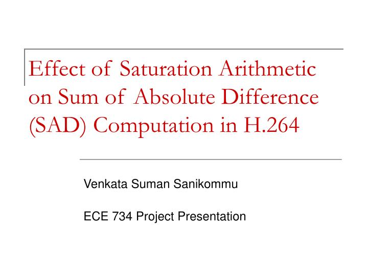 Effect of saturation arithmetic on sum of absolute difference sad computation in h 264 l.jpg