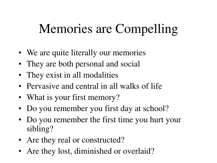 Memories are Compelling