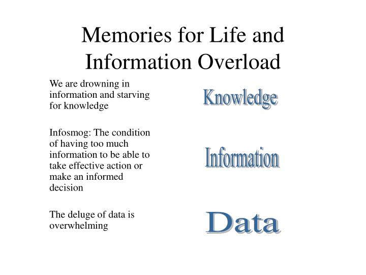Memories for Life and Information Overload