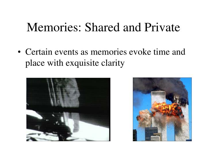 Memories: Shared and Private