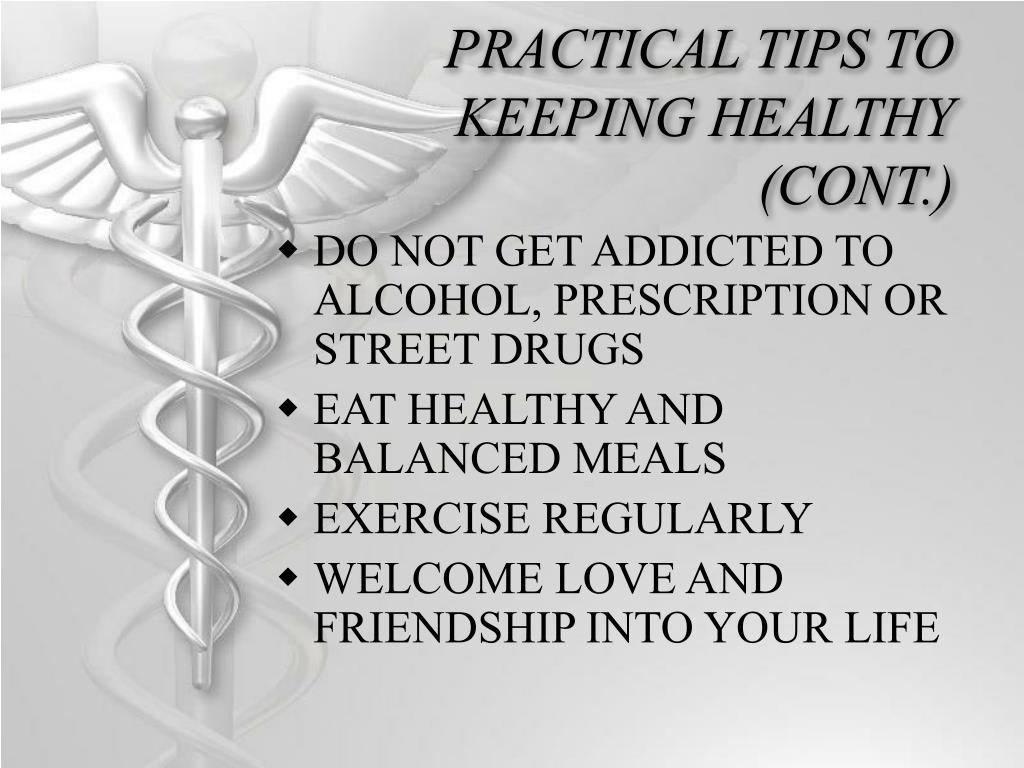 PRACTICAL TIPS TO KEEPING HEALTHY (CONT.)