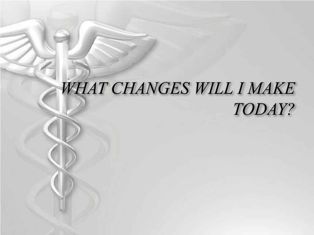 WHAT CHANGES WILL I MAKE TODAY?
