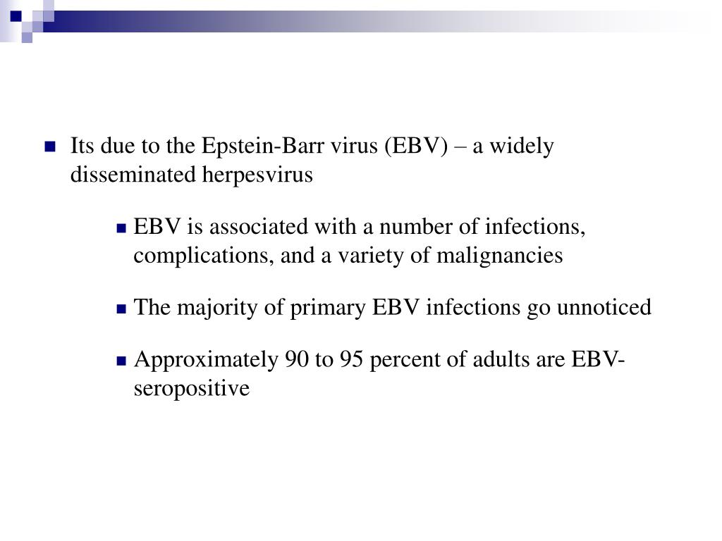 Its due to the Epstein-Barr virus (EBV) – a widely disseminated herpesvirus