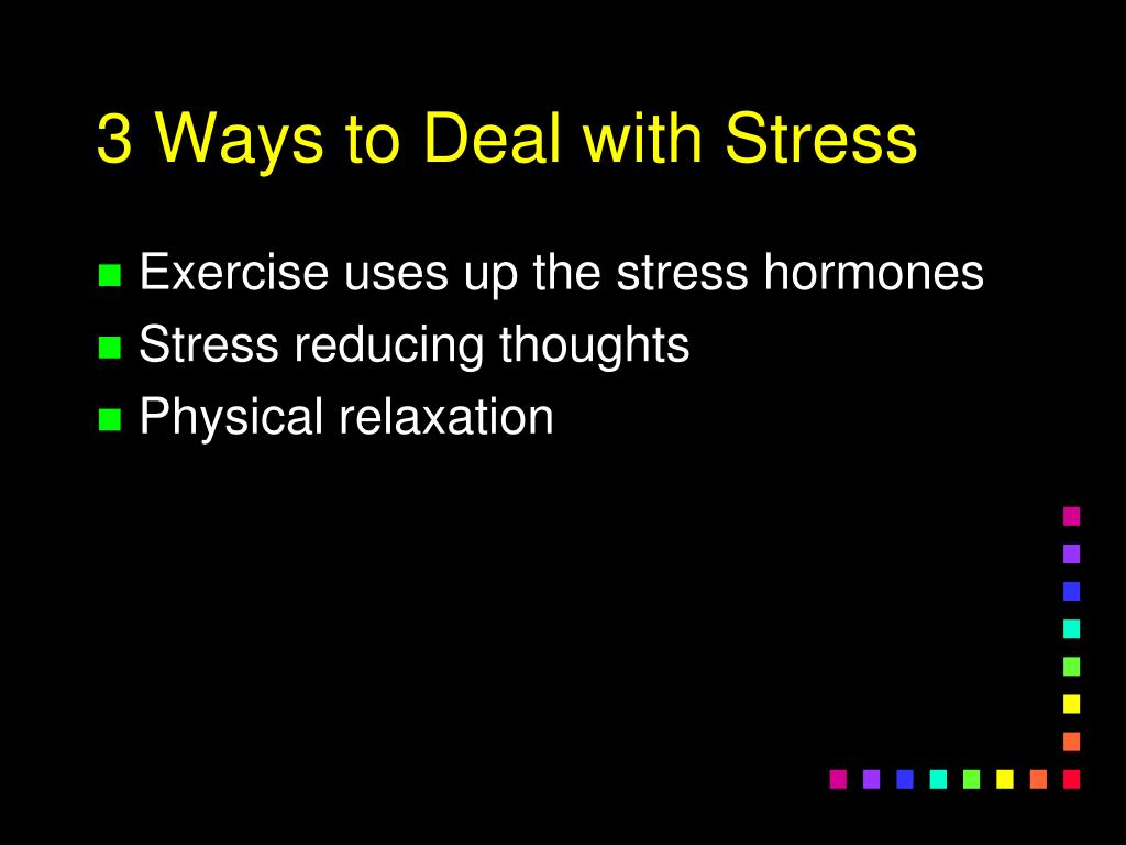 3 Ways to Deal with Stress