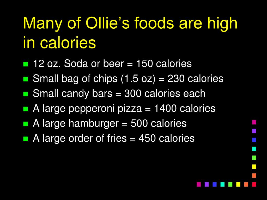 Many of Ollie's foods are high in calories