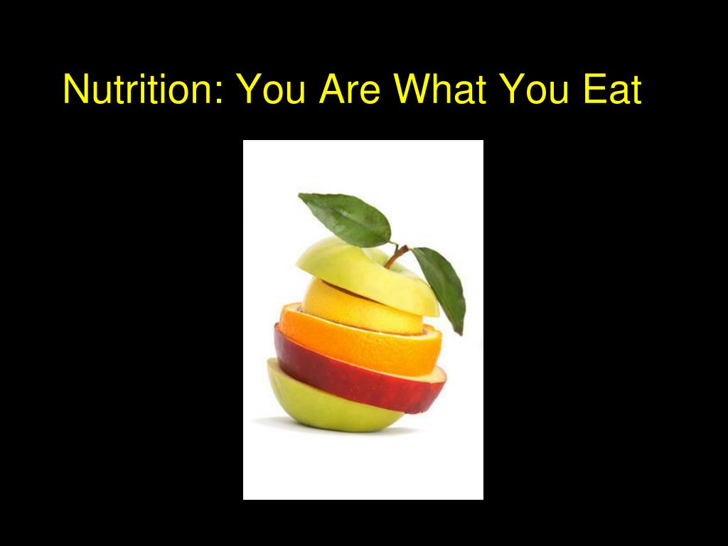 Nutrition: You Are What You Eat