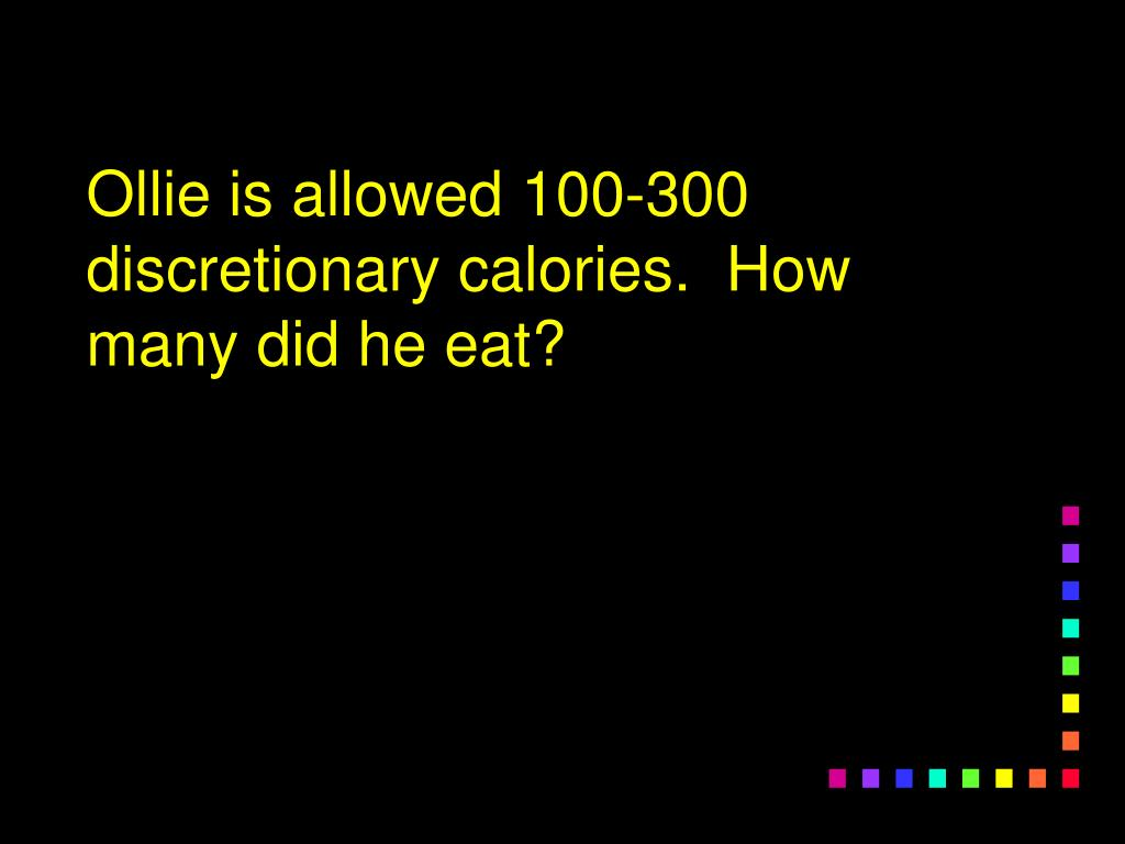 Ollie is allowed 100-300 discretionary calories.  How many did he eat?