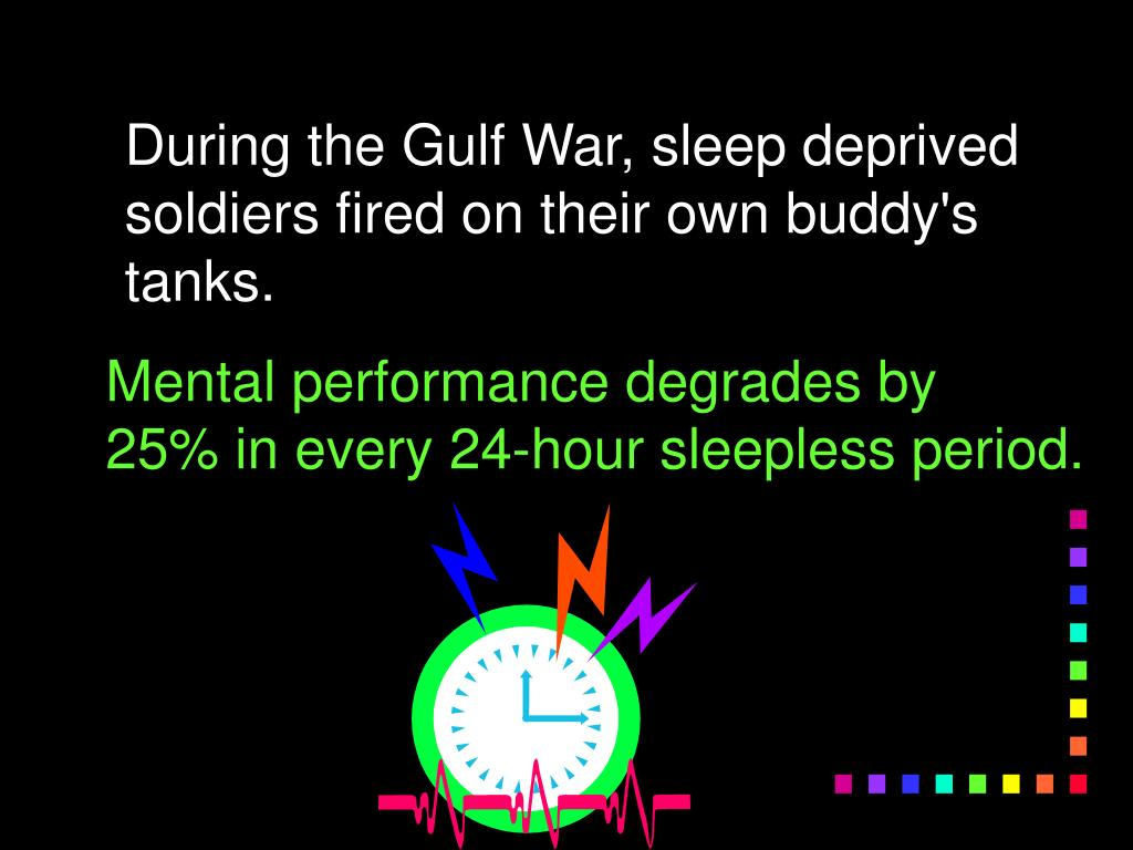 During the Gulf War, sleep deprived