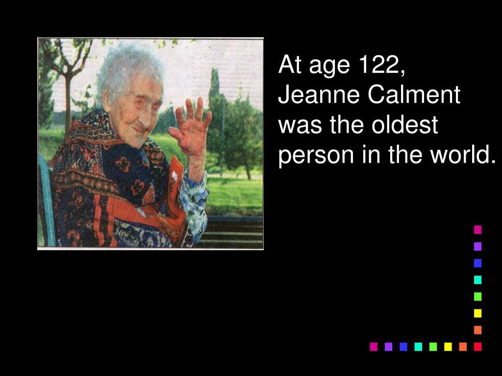 At age 122,