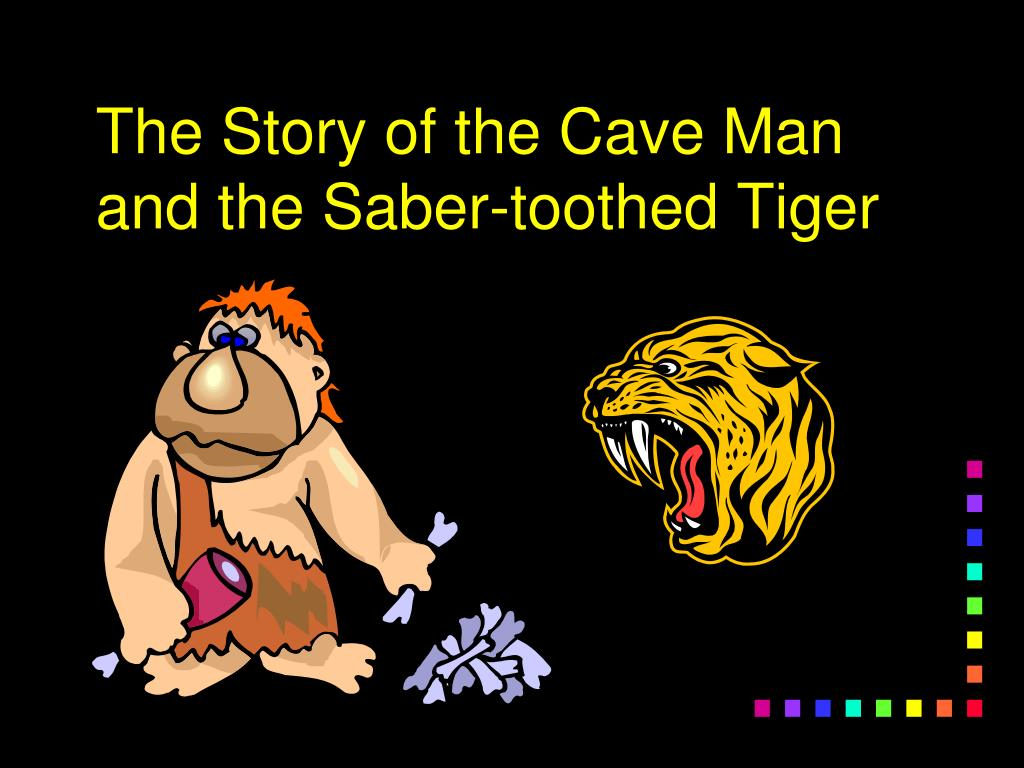The Story of the Cave Man and the Saber-toothed Tiger