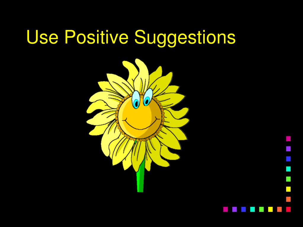 Use Positive Suggestions