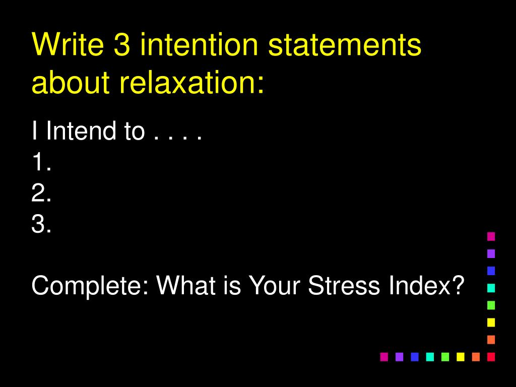 Write 3 intention statements about relaxation: