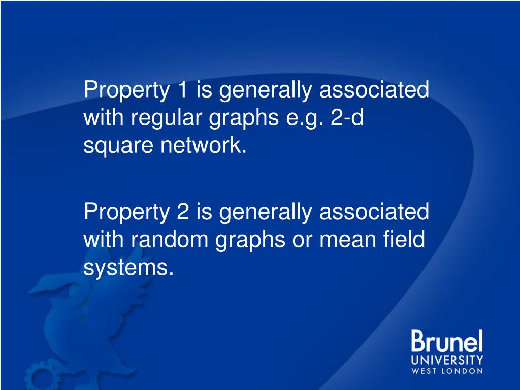 Property 1 is generally associated with regular graphs e.g. 2-d square network.