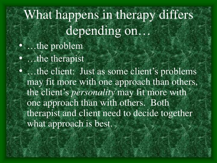 What happens in therapy differs depending on…