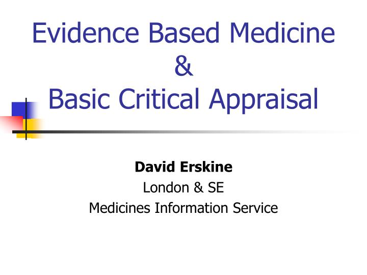 Evidence based medicine basic critical appraisal