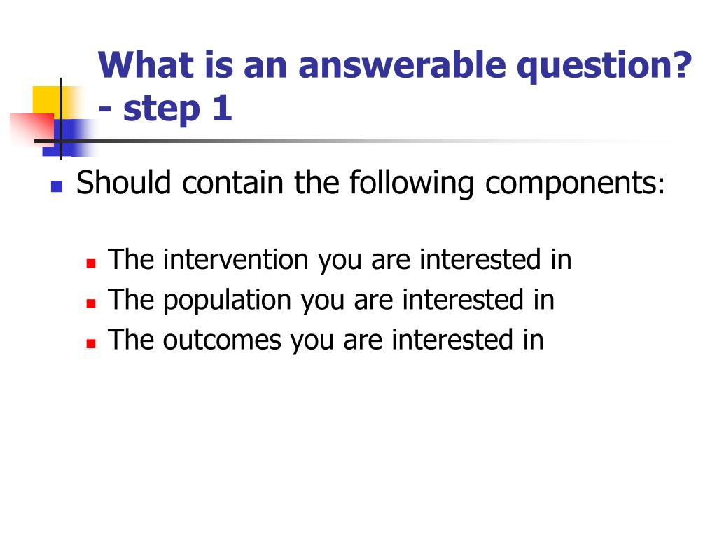 What is an answerable question? - step 1