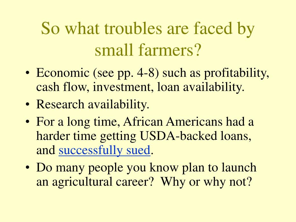 So what troubles are faced by small farmers?