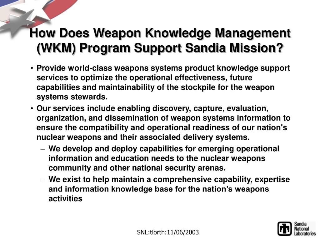 Provide world-class weapons systems product knowledge support services to optimize the operational effectiveness, future capabilities and maintainability of the stockpile for the weapon systems stewards.