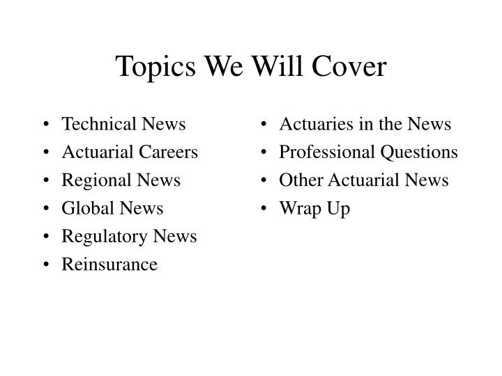 Topics we will cover