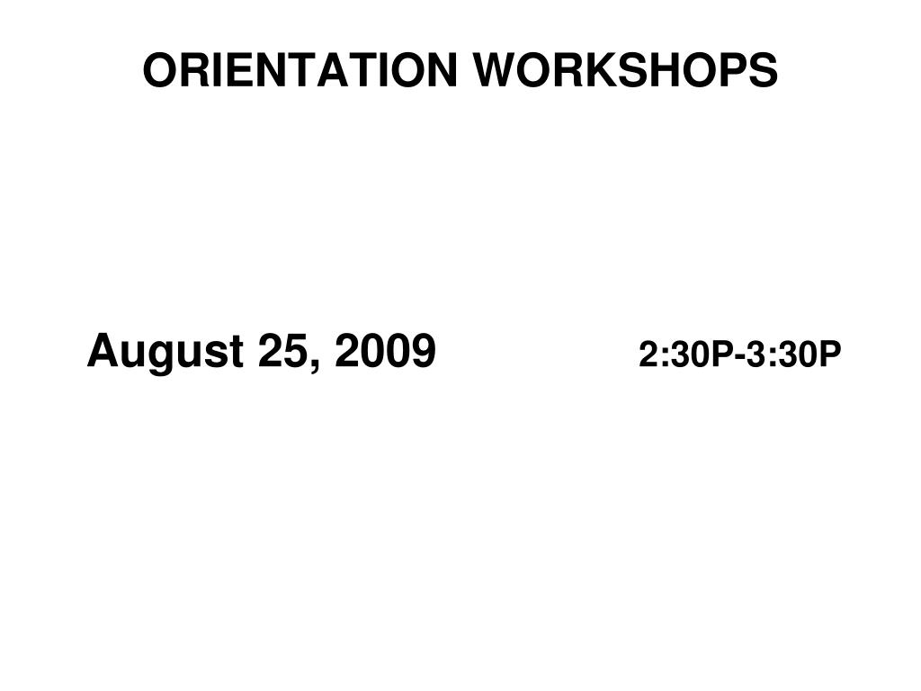 ORIENTATION WORKSHOPS