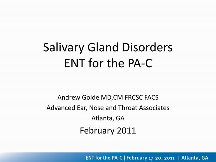 Salivary gland disorders ent for the pa c