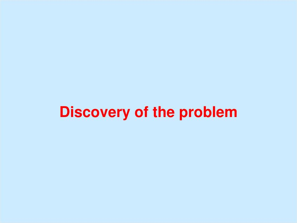 Discovery of the problem