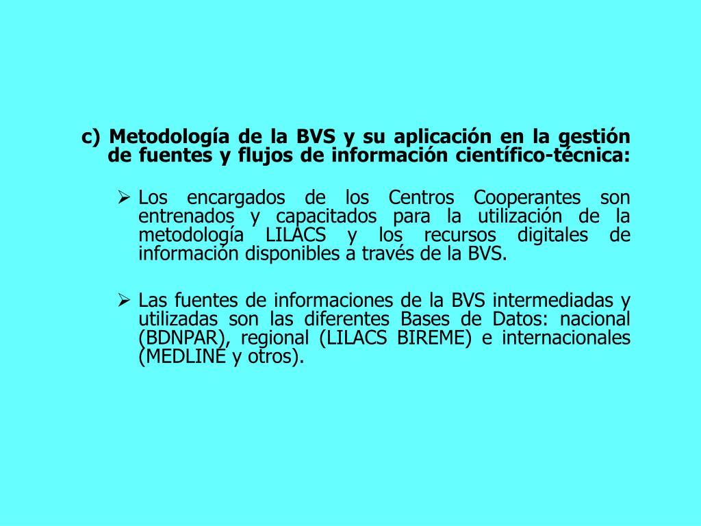 c) Metodologa de la BVS y su aplicacin en la gestin de fuentes y flujos de informacin cientfico-tcnica: