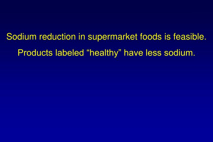 Sodium reduction in supermarket foods is feasible.