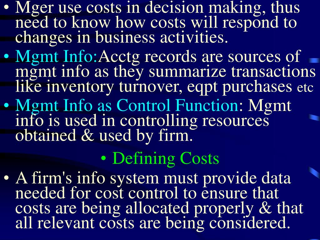 Mger use costs in decision making, thus need to know how costs will respond to changes in business activities.