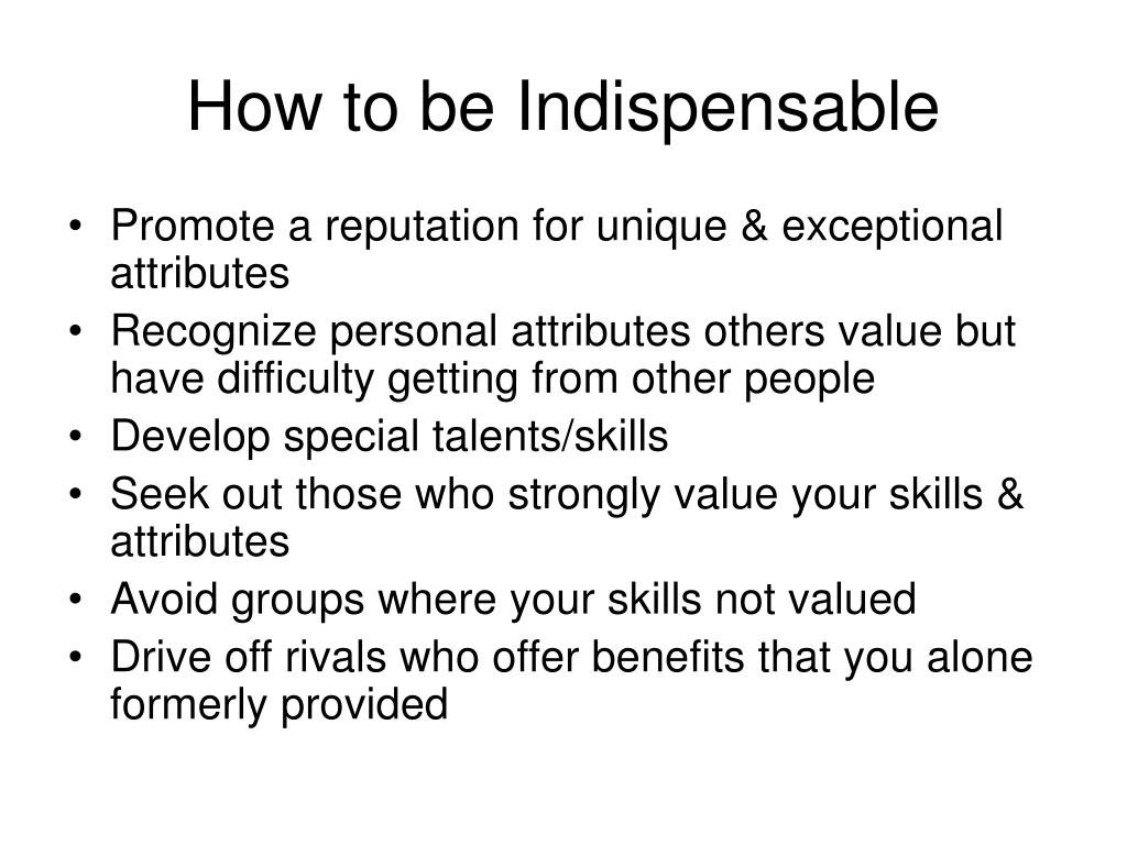 How to be Indispensable