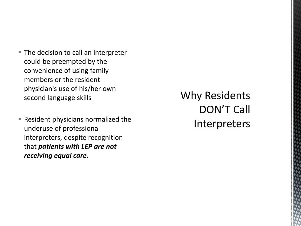 The decision to call an interpreter could be preempted by the convenience of using family members or the resident physician's use of his/her own second language